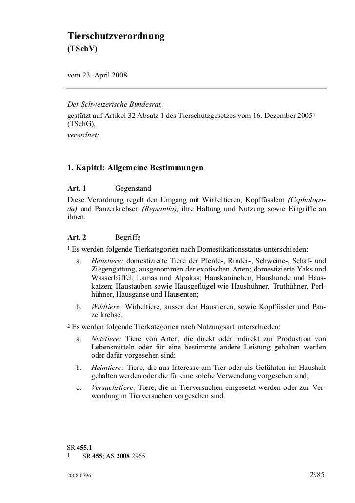 Tierschutzverordnung (TSchV)   vom 23. April 2008   Der Schweizerische Bundesrat, gestützt auf Artikel 32 Absatz 1 des Tie...
