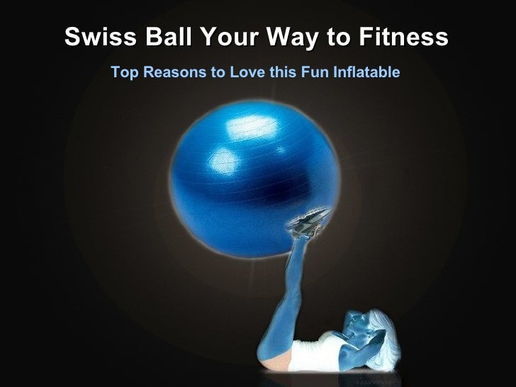 Swiss Ball Your Way to Fitness Top Reasons to Love this Fun Inflatable