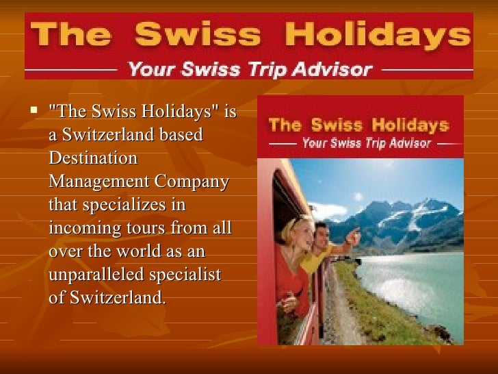 "<ul><li>""The Swiss Holidays"" is a Switzerland based Destination Management Company that specializes in incoming ..."
