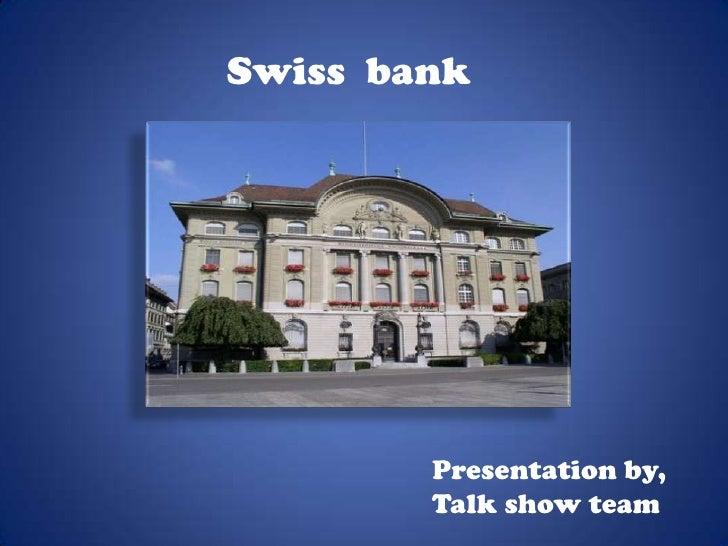 Swiss bank        Presentation by,        Talk show team