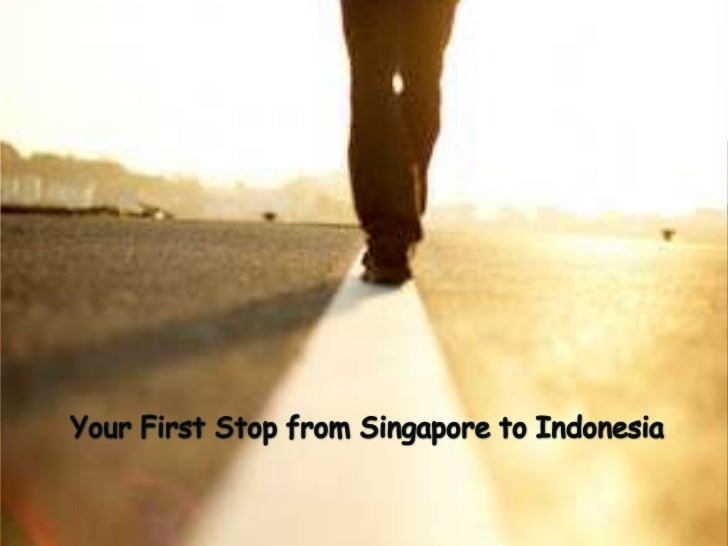 Your First Stop from Singapore to Indonesia <br />