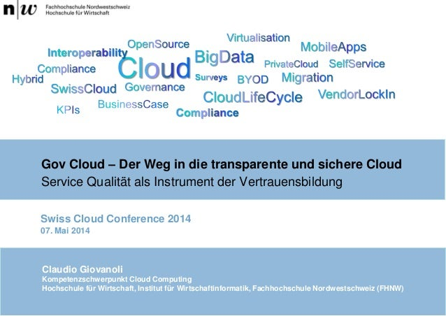 Gov Cloud – Der Weg in die transparente und sichere Cloud Service Qualität als Instrument der Vertrauensbildung Claudio Gi...