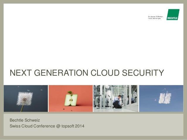 Ihr starker IT-Partner. Heute und morgen Bechtle Schweiz Swiss Cloud Conference @ topsoft 2014 NEXT GENERATION CLOUD SECUR...