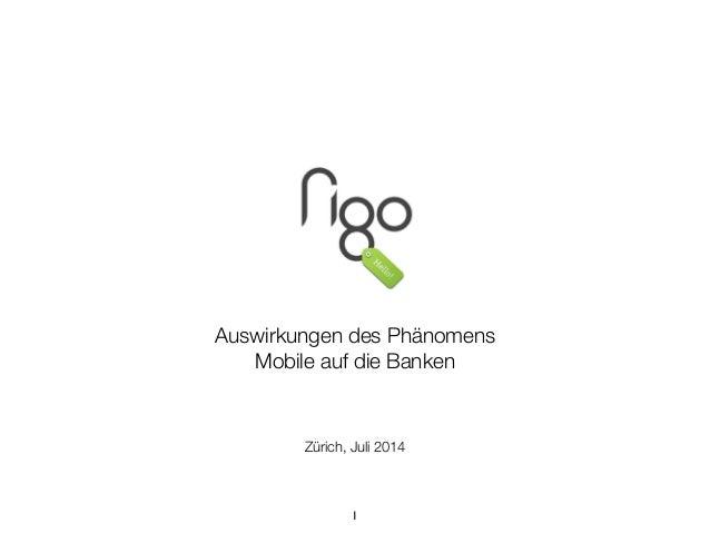 ! ! ! ! ! ! ! ! ! Auswirkungen des Phänomens  Mobile auf die Banken ! ! ! Zürich, Juli 2014 1