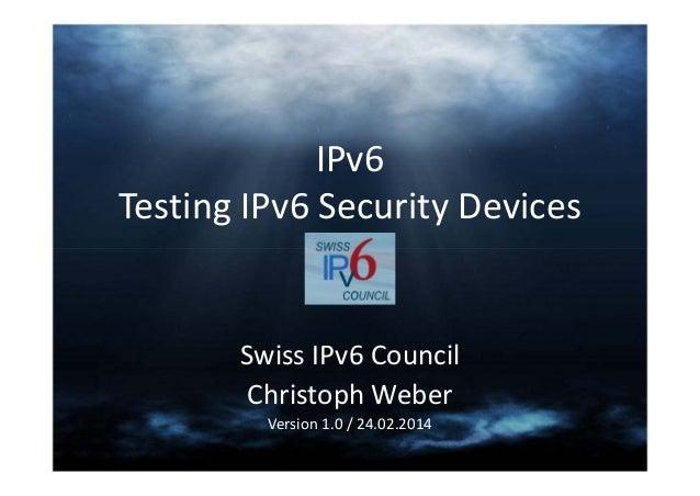 IPv6 TestingIPv6SecurityDevices  SwissIPv6Council ChristophWeber Version1.0/24.02.2014