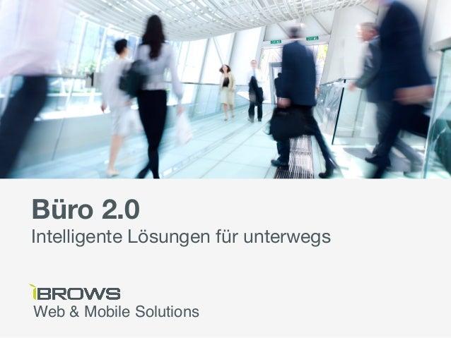 Büro 2.0Intelligente Lösungen für unterwegsWeb & Mobile Solutions!
