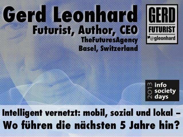 Gerd Leonhard        Futurist, Author, CEO                     TheFuturesAgency                    Basel, SwitzerlandIntel...