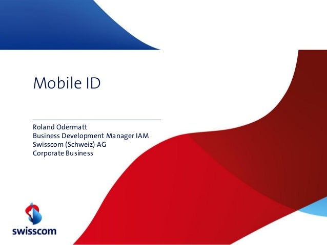 Mobile IDRoland OdermattBusiness Development Manager IAMSwisscom (Schweiz) AGCorporate Business