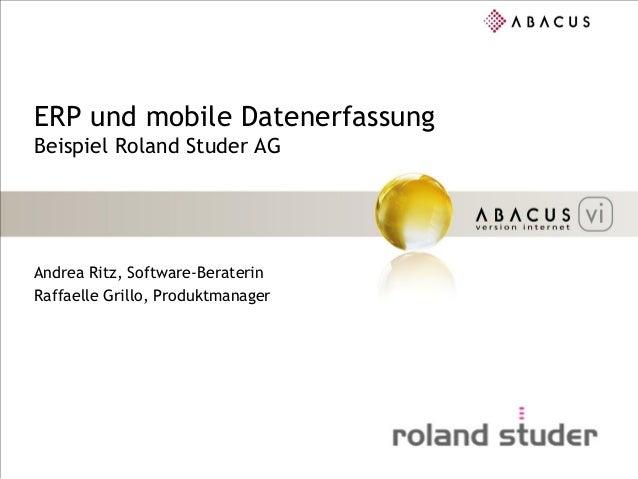 ERP und mobile DatenerfassungBeispiel Roland Studer AGAndrea Ritz, Software-BeraterinRaffaelle Grillo, Produktmanager
