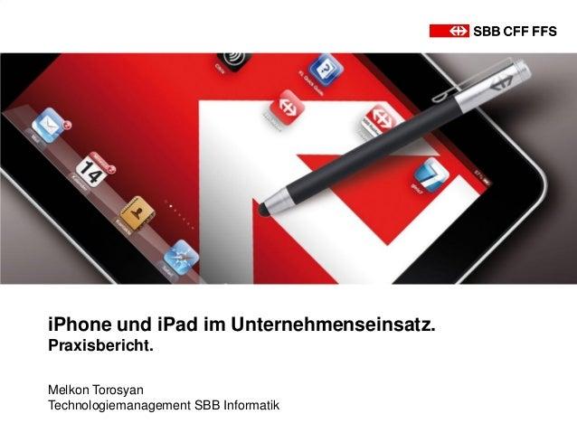 iPhone und iPad im Unternehmenseinsatz.Praxisbericht.Melkon TorosyanTechnologiemanagement SBB Informatik