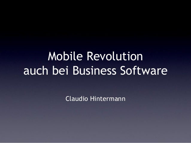 Mobile Revolutionauch bei Business Software       Claudio Hintermann