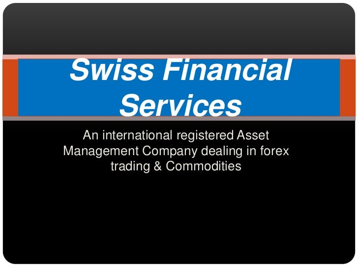 An international registered Asset Management Company dealing in forex trading & Commodities<br />Swiss Financial Services<...