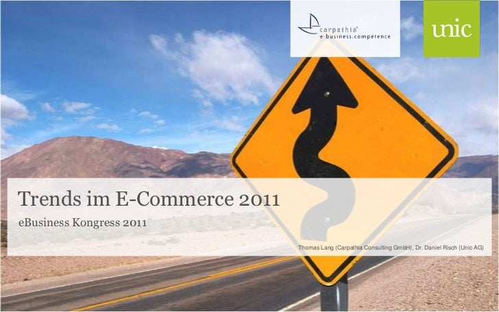 Trends im E-Commerce 2011<br />eBusiness Kongress 2011<br />Thomas Lang (Carpathia Consulting GmbH), Dr. Daniel Risch (Uni...