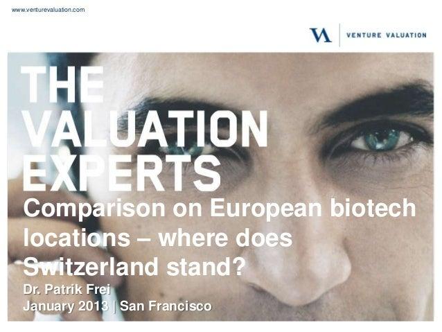 www.venturevaluation.com   Comparison on European biotech   locations – where does   Switzerland stand?   Dr. Patrik Frei ...