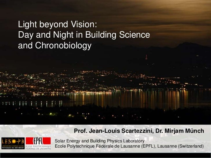 Light beyond Vision:<br />Day and Night in Building Science<br />and Chronobiology<br />Light beyond Vision:<br />Day and ...