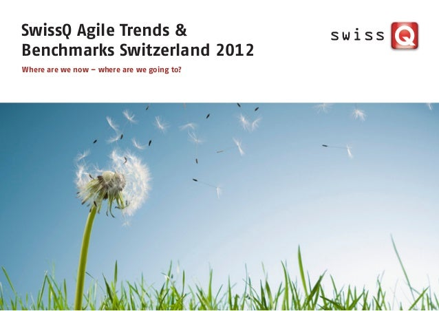 SwissQ Agile Trends &Benchmarks Switzerland 2012Where are we now – where are we going to?