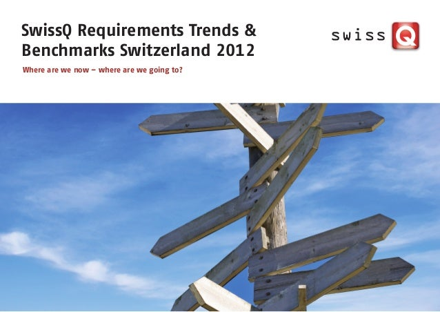 SwissQ Requirements Trends &Benchmarks Switzerland 2012Where are we now – where are we going to?