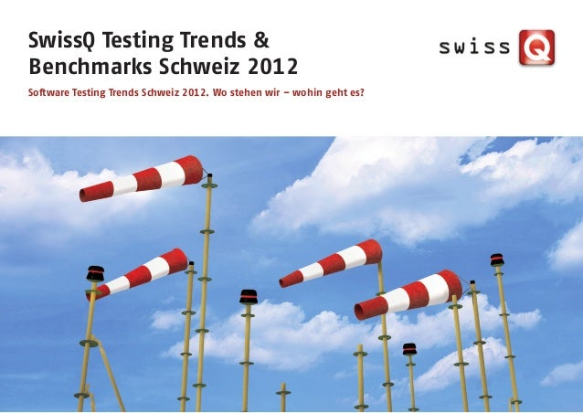SwissQ Testing Trends &Benchmarks Schweiz 2012Software Testing Trends Schweiz 2012. Wo stehen wir – wohin geht es?