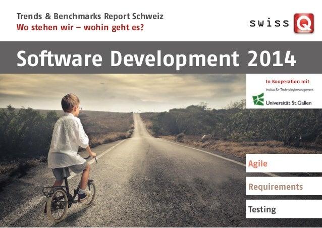 Trends & Benchmarks Report Schweiz Wo stehen wir – wohin geht es? Software Development 2014 In Kooperation mit Agile Requi...