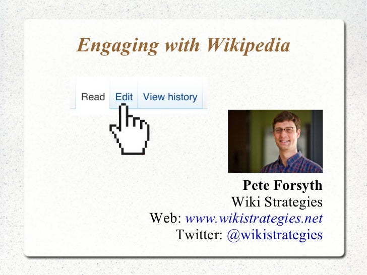 Engaging with Wikipedia Pete Forsyth Wiki Strategies Web:  www.wikistrategies.net Twitter:  @wikistrategies