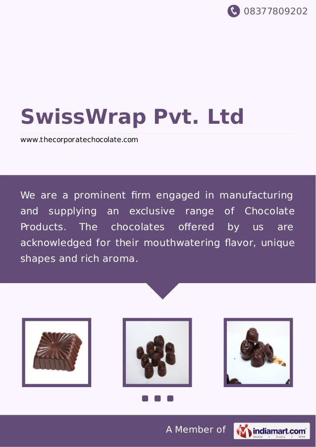 08377809202 A Member of SwissWrap Pvt. Ltd www.thecorporatechocolate.com We are a prominent firm engaged in manufacturing a...