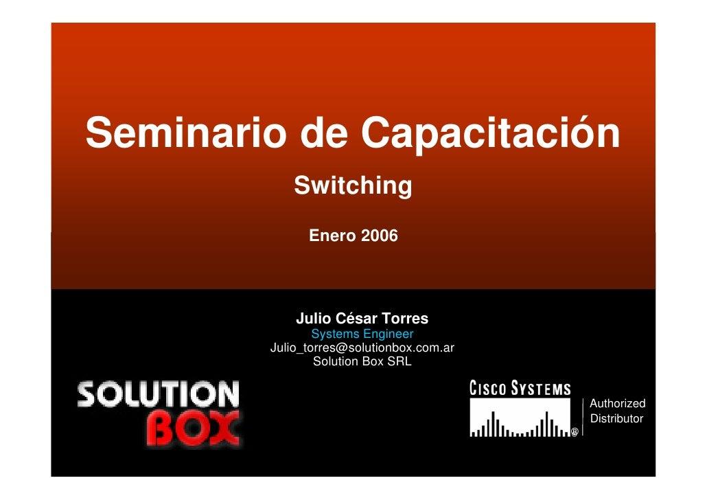Seminario de Capacitación            Switching               Enero 2006                Julio César Torres                 ...