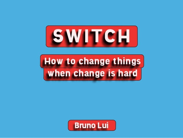 SWITCHHow to change thingswhen change is hard      Bruno Lui