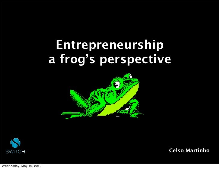 Entrepreneurship                           a frog's perspective                                                  Celso Mar...