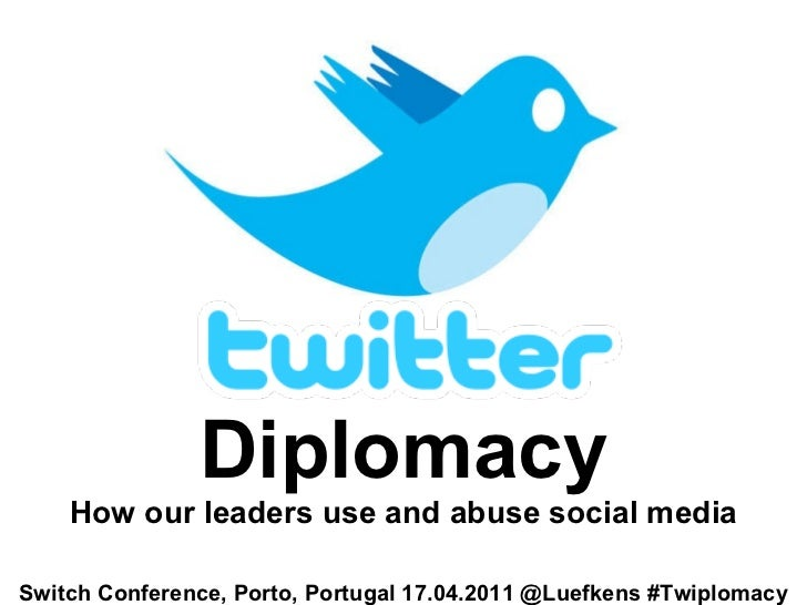 Diplomacy How our leaders use and abuse social media Switch Conference, Porto, Portugal 17.04.2011 @Luefkens #Twiplomacy