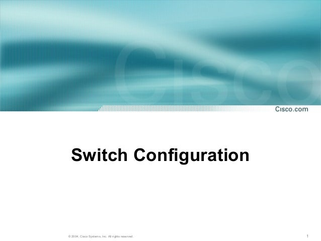 Switch Configuration© 2004, Cisco Systems, Inc. All rights reserved.   1