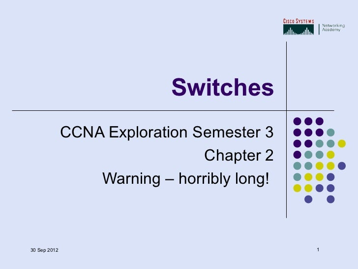 Switches              CCNA Exploration Semester 3                                Chapter 2                  Warning – horr...
