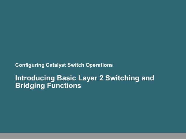 Configuring Catalyst Switch OperationsIntroducing Basic Layer 2 Switching andBridging Functions