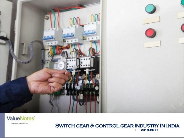 Switch gear & control gear Industry In India  2013- 2017 Picture Courtesy: www.info.wowlogistics.com