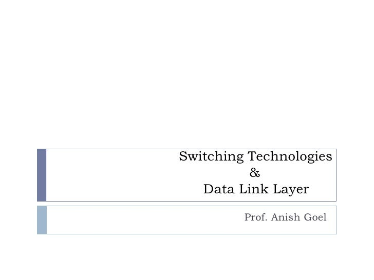 Switching Technologies					  &				Data Link Layer<br />Prof. Anish Goel<br />