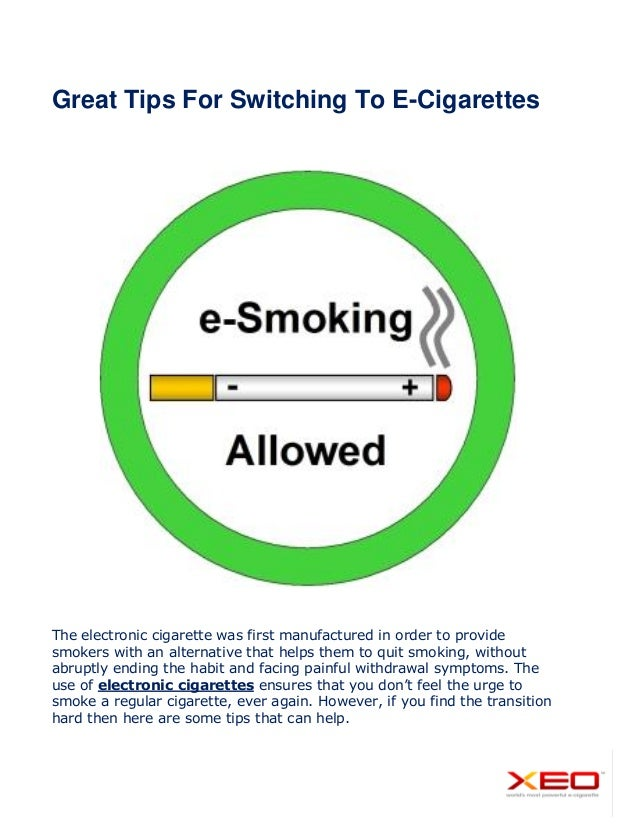 Great Tips For Switching To E-Cigarettes The electronic cigarette was first manufactured in order to provide smokers with ...