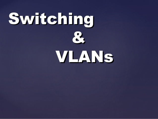 Switching & VLANs