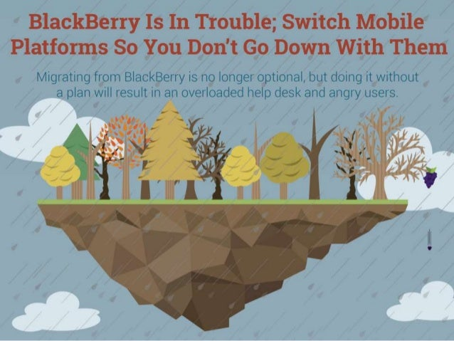 Understand why it is time to switch, and communicate the need to develop a plan. If BlackBerry is your current platform, u...