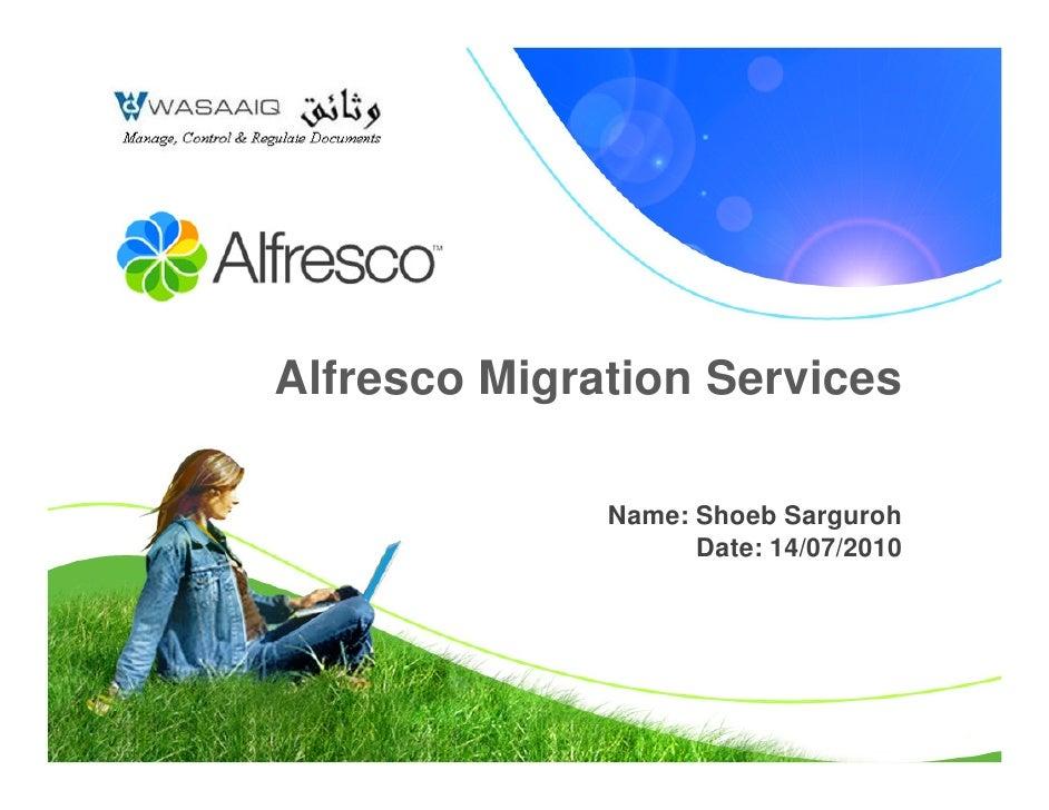 Alfresco Migration Services                Name: Shoeb Sarguroh                     Date: 14/07/2010