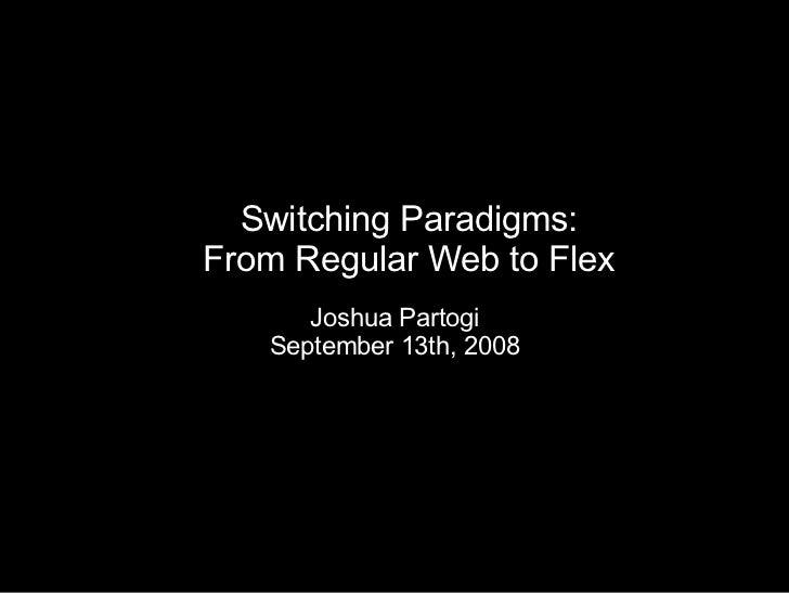 Switching Paradigms: From Regular Web to Flex Joshua Partogi September 13th, 2008