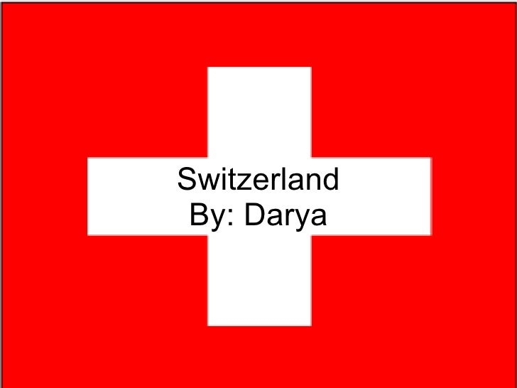 Switzerland By: Darya