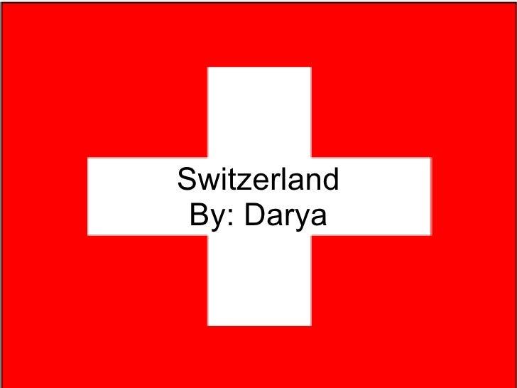 Switzerland By: Darya