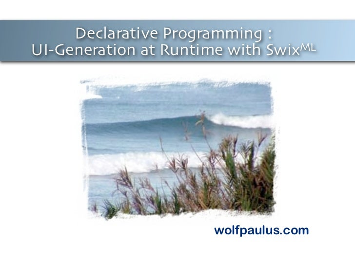 Declarative Programming :UI-Generation at Runtime with SwixML                       wolfpaulus.com                        ...