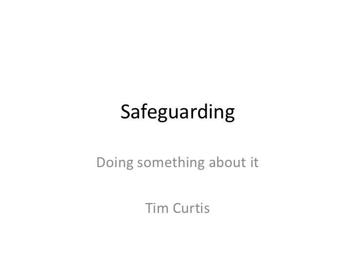 SafeguardingDoing something about it       Tim Curtis