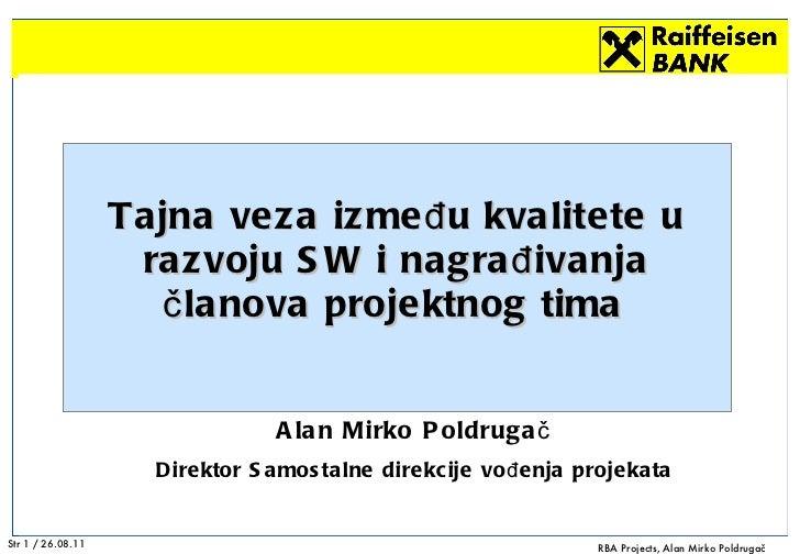 Alan Mirko Poldrugač Direktor Samostalne direkcije vođenja projekata Tajna veza između kvalitete u razvoju SW i nagrađivan...