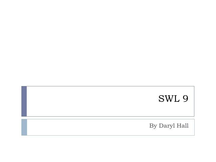 SWL 9<br />By Daryl Hall<br />