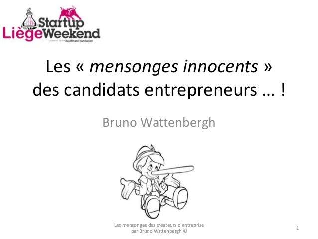 Les « mensonges innocents » des candidats entrepreneurs … ! Bruno Wattenbergh Les mensonges des créateurs d'entreprise par...