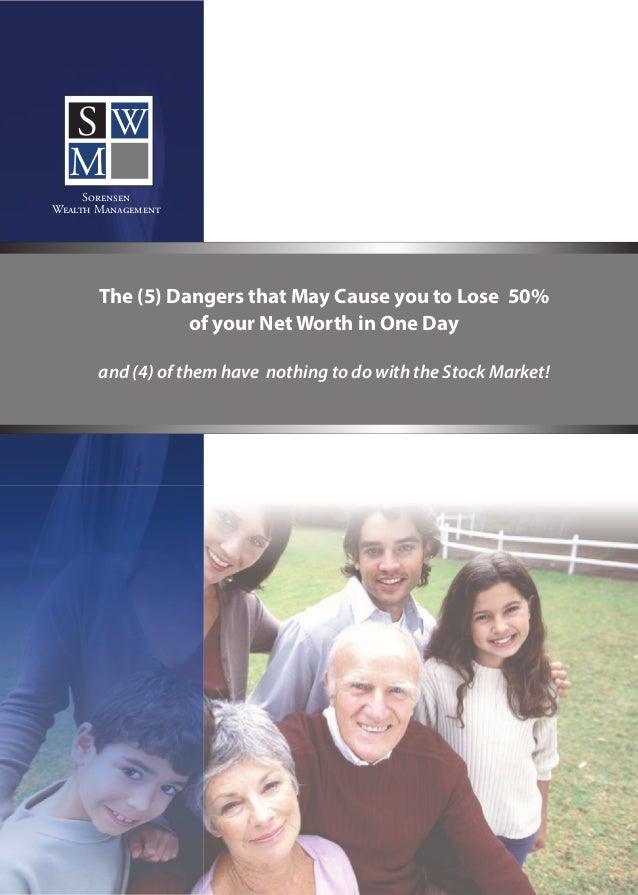 SW  M     SorensenWealth Management       The (5) Dangers that May Cause you to Lose 50%                 of your Net Worth...