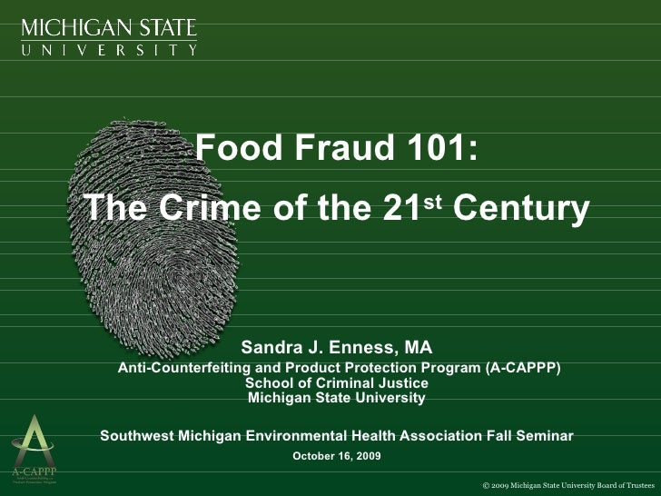Food Fraud 101: The Crime of the 21 st  Century Sandra J. Enness, MA   Anti-Counterfeiting and Product Protection Program ...