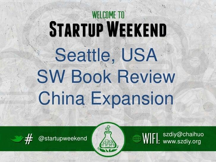 Seattle, USASW Book ReviewChina Expansion                  szdiy@chaihuo@startupweekend                  www.szdiy.org