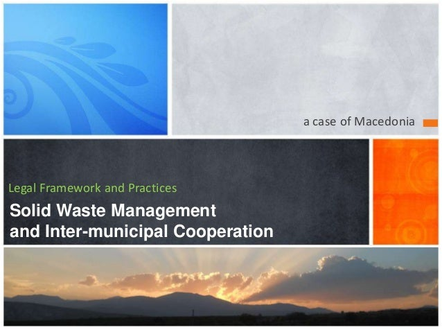 a case of MacedoniaLegal Framework and PracticesSolid Waste Managementand Inter-municipal Cooperation